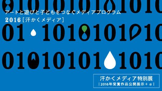 汗かくメディア特別展〜汗かくメディア2016受賞作品公開展示+α【記録】